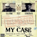 "Yaa Pono – ""My Case"" ft. StoneBwoy (Prod. By Hypelyrix)"
