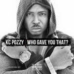 "VIDEO: KC Pozzy – ""Who Gave You That"""