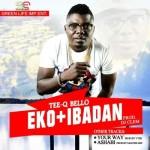 """TeeQ – """"Eko+Ibadan"""" (Prod. By DJ Clem)"""
