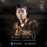 "Li Joe – ""Never Leave U"" (Prod. By DJ Coublon)"