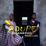"Wazza – ""Adupe"" ft. Gito (Prod. by Rexxie)"