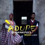 "Wazza – ""Adupe"" ft. Gito (Prod. by Rexxie)"
