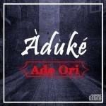 """Aduke – """"Ade Ori"""" (Prod by Da Piano)"""