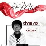 "Chris Rio – ""Be Mine"" ft. Tomi Owó (Prod. by IBK)"