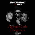 "Black Reverendz ""Ayangba Girls Dangerous"" (Remix) ft. LiL Kesh"