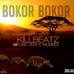 """KillBeatz – """"Bokor Bokor"""" ft. Fuse ODG & Mugeez"""