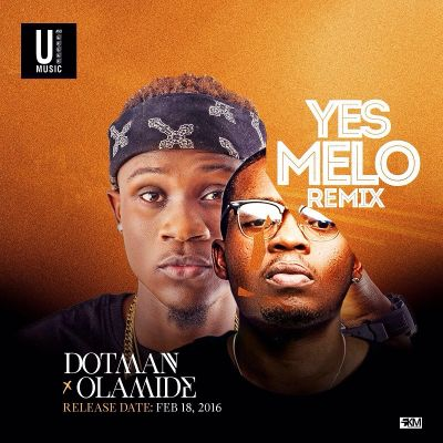 Dotman Ft. Olamide - Yes Melo (Remix) +