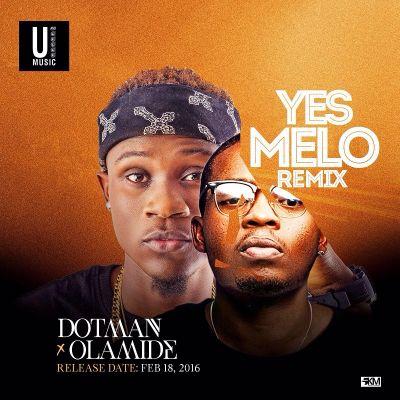 Dotman Ft. Olamide - Yes Melo (Remix) +