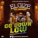 "Elgize – ""Go Down Low"" ft. Rapray"