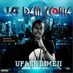 "U-face Dimeji – ""Let Dem Come"""