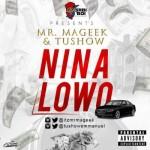 "Mr. Mageek & Tushow – ""Nina Lowo"""