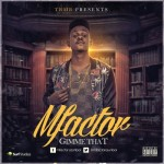 "VIDEO: MFactor – ""Gimme Dat"""