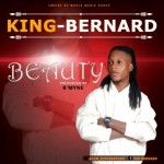 "King Bernard – ""Beauty"" (Prod. By B'Myne)"