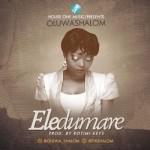 "OluwaShalom – ""Eledumare"" (Prod. by Rotimi Keys)"