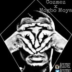 "Cozmez – ""Mogbo Moya"""