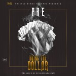 "P.R.E – ""Bring The Dollar"" (Prod. By RexxiePonDaBeat)"
