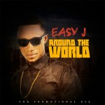 "VIDEO: Easy J – ""Around The World"""