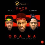 "VIDEO: Kach – ""Odana"" ft. Pablo & Marelli"