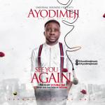 """Ayodimeji – """"See You Again"""""""