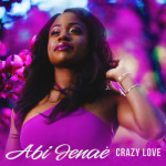 "VIDEO: Abi Jenae – ""Crazy Love"""