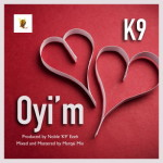 """K9 – """"Oyi'm"""""""