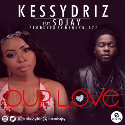 Kessy Driz - Our Love ft. Sojay [ART]