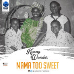 "Kenny Wonder – ""Mama Too Sweet"""