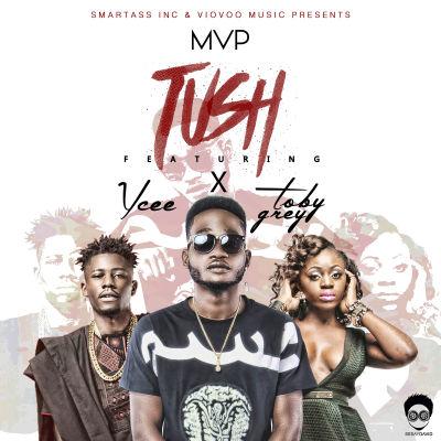MVP - Tush ft. Toby Grey, Ycee (Prod. Echo)