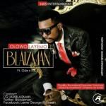 "Blaizman – ""Olowo Layemo"" ft. G6ix & S.A.S"