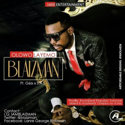 'Olowo Layemo' by Blaizman ft G6ix & SAS