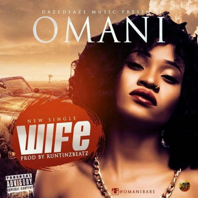 Omani - Wife (Prod. By RuntinzBeatz)
