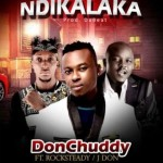 """Don Chuddy – """"Ndikalaka"""" ft. Rocksteady & J Don (Prod. By Da Beat)"""