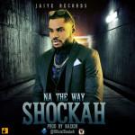 "Shockah – ""Na The Way"""