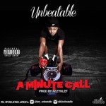 "Unbeatable – ""A minute Call"" (Prod. By Kezy Klef)"