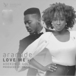 "Aramide – ""Love Me"" ft. Adekunle Gold (Prod. By TinTin)"