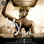 "Shofela – ""My Mother"" (Prod. by RexxiePonDaBeat)"