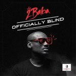 "2Baba – ""Officially Blind"""