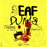 "1Fame – ""Deaf & Dumb"" ft. JahLead (Prod. By Hyplyrix)"