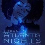 "J-Town – ""Atlantis Nights"" (Prod. By Drum Roll)"