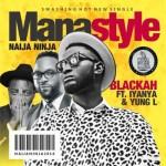 Blackah – Mana Style ft Iyanya & Yung L