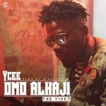 "VIDEO PREMIERE: YCEE – ""Omo Alhaji"""