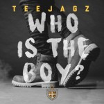 "Teejagz – ""Who Is The Boy"""