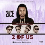 """2ice – """"2 Of Us"""" ft. Uhuru (Prod. By Uhuru)"""
