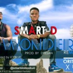 "Smart D – ""Wonder Remix"" ft. Oritsefemi x Dre San"