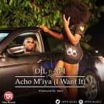 "VIDEO: DIL – ""Acho M'iya – (I Want it)"" – M.I"