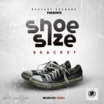 """Bracket – """"Shoe Size"""" (Prod. By Tekno)"""