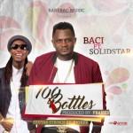"Baci – ""100 Bottles"" ft. Solidstar (Prod. By PBanks)"