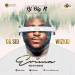 "DJ Big N – ""Erima"" ft. Dr Sid & Wizkid"