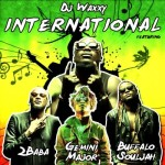 "DJ Waxxy – ""International"" ft. 2Baba, Gemini Major & Buffalo Souljah"