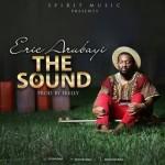"Eric Arubayi – ""The Sound"" (Prod by E-Kelly)"
